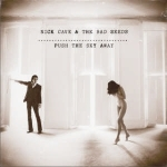 Nick Cave & The Bad Seeds – Push the Sky Away