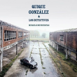 Quique González y Los Detectives - Me mata si me necesitas