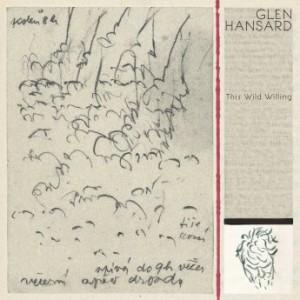 Glen Hansard – This Wild Willing